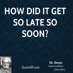 How did it get so late so soon?