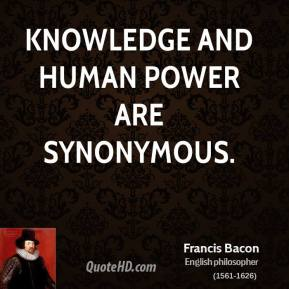 Knowledge and human power are synonymous.