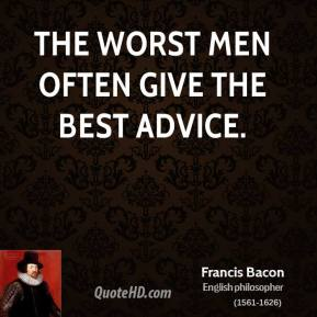 The worst men often give the best advice.