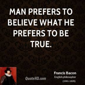 Man prefers to believe what he prefers to be true.