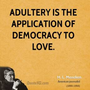 Adultery is the application of democracy to love.