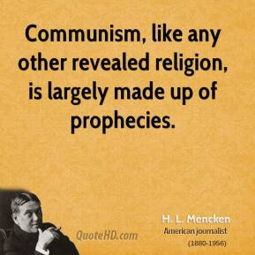 Communism, like any other revealed religion, is largely made up of prophecies.
