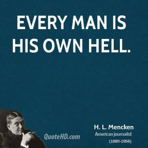 Every man is his own hell.