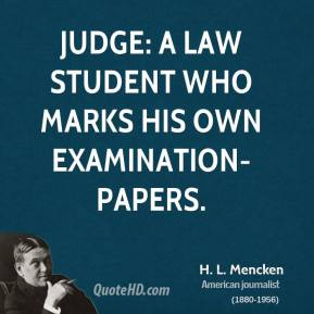 H. L. Mencken - Judge: a law student who marks his own examination-papers.