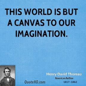 This world is but a canvas to our imagination.