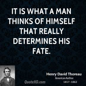 It is what a man thinks of himself that really determines his fate.