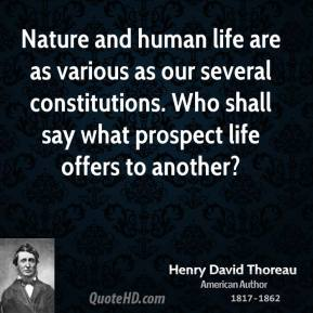 Nature and human life are as various as our several constitutions. Who shall say what prospect life offers to another?