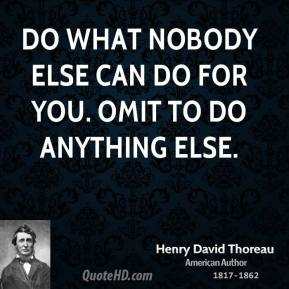Do what nobody else can do for you. Omit to do anything else.