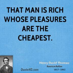 Henry David Thoreau - That man is rich whose pleasures are the cheapest.