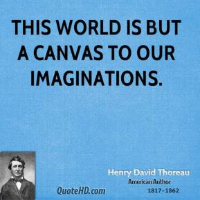 This world is but a canvas to our imaginations.