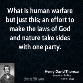 What is human warfare but just this; an effort to make the laws of God and nature take sides with one party.
