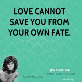 Love cannot save you from your own fate.