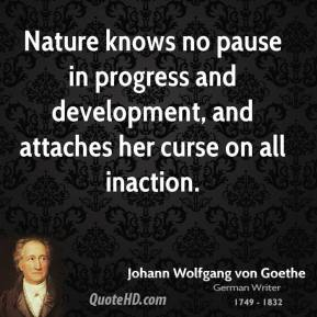 Nature knows no pause in progress and development, and attaches her curse on all inaction.
