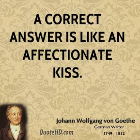 A correct answer is like an affectionate kiss.