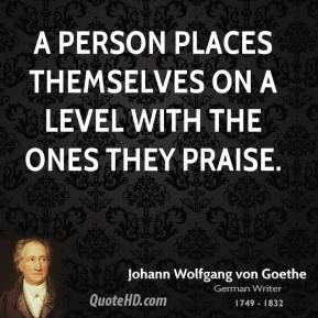 A person places themselves on a level with the ones they praise.