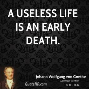 A useless life is an early death.