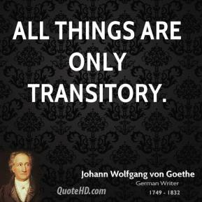 All things are only transitory.