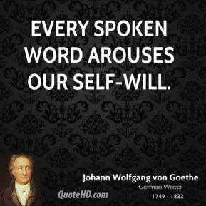 Every spoken word arouses our self-will.