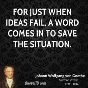 For just when ideas fail, a word comes in to save the situation.