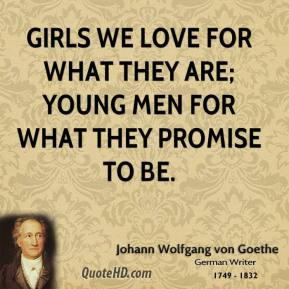 Girls we love for what they are; young men for what they promise to be.
