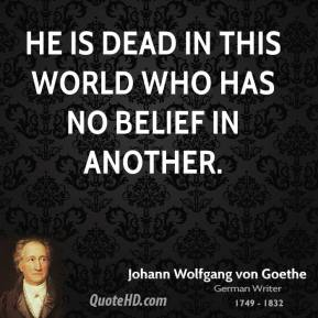 He is dead in this world who has no belief in another.