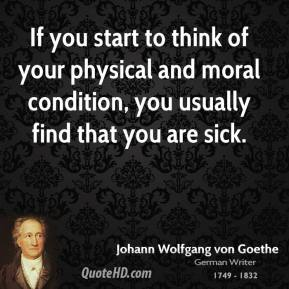 If you start to think of your physical and moral condition, you usually find that you are sick.