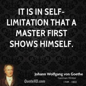 It is in self-limitation that a master first shows himself.