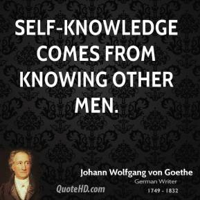Self-knowledge comes from knowing other men.