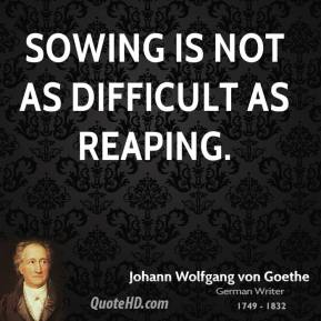 Sowing is not as difficult as reaping.