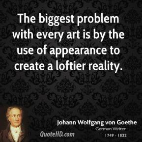 The biggest problem with every art is by the use of appearance to create a loftier reality.