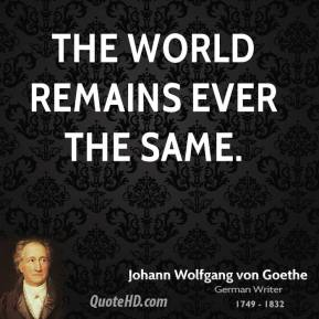 The world remains ever the same.