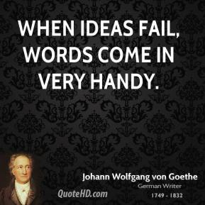When ideas fail, words come in very handy.