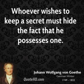 Whoever wishes to keep a secret must hide the fact that he possesses one.