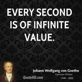 Every second is of infinite value.