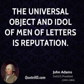 The universal object and idol of men of letters is reputation.