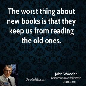 The worst thing about new books is that they keep us from reading the old ones.