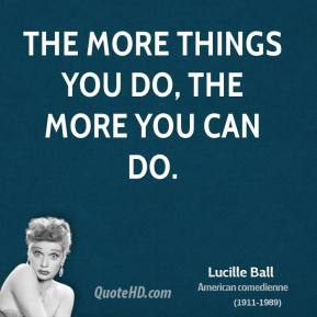 The more things you do, the more you can do.