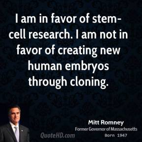 I am in favor of stem-cell research. I am not in favor of creating new human embryos through cloning.