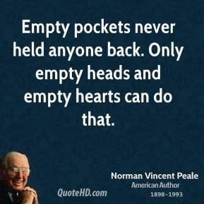 Norman Vincent Peale - Empty pockets never held anyone back. Only empty heads and empty hearts can do that.