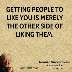 Norman Vincent Peale - Getting people to like you is merely the other side of liking them.