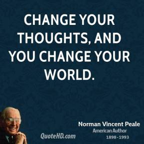 Change your thoughts, and you change your world.