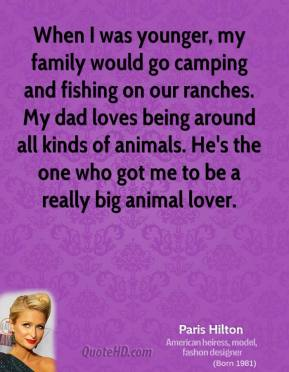 When I was younger, my family would go camping and fishing on our ranches. My dad loves being around all kinds of animals. He's the one who got me to be a really big animal lover.
