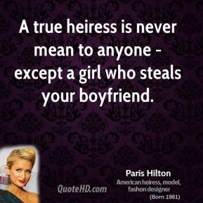 A true heiress is never mean to anyone - except a girl who steals your boyfriend.