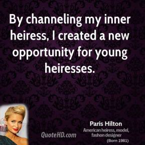 By channeling my inner heiress, I created a new opportunity for young heiresses.