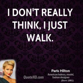 I don't really think, I just walk.