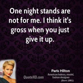 One night stands are not for me. I think it's gross when you just give it up.
