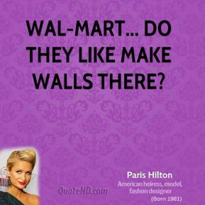 Paris Hilton - Wal-mart... do they like make walls there?
