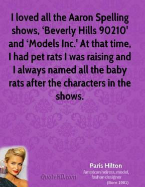 I loved all the Aaron Spelling shows, 'Beverly Hills 90210' and 'Models Inc.' At that time, I had pet rats I was raising and I always named all the baby rats after the characters in the shows.