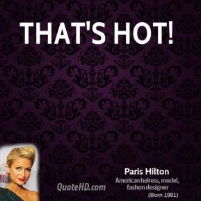 Paris Hilton  - That's hot!