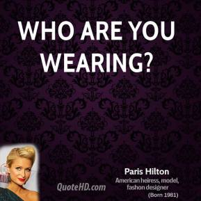 Who are you wearing?